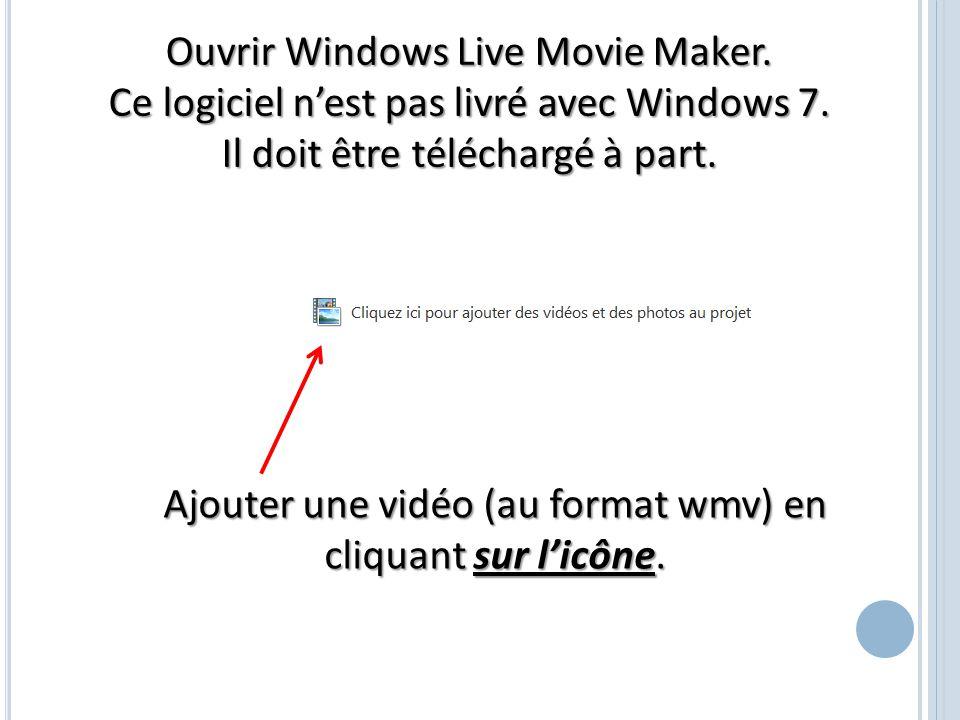 Ouvrir Windows Live Movie Maker. Ce logiciel n'est pas livré avec Windows 7. Il doit être téléchargé à part. Ajouter une vidéo (au format wmv) en cliq