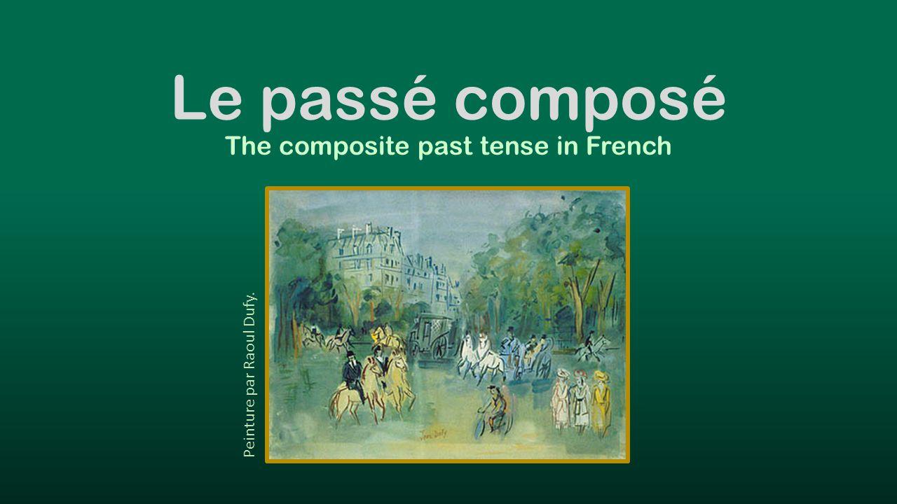 Le passé composé The composite past tense in French Peinture par Raoul Dufy.