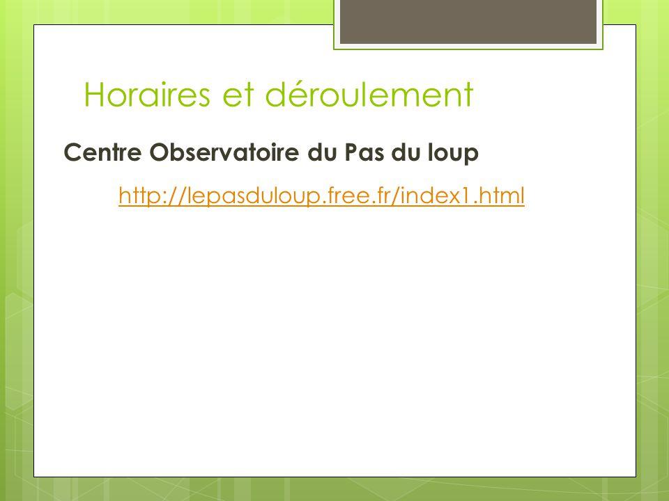 Horaires et déroulement Centre Observatoire du Pas du loup http://lepasduloup.free.fr/index1.html