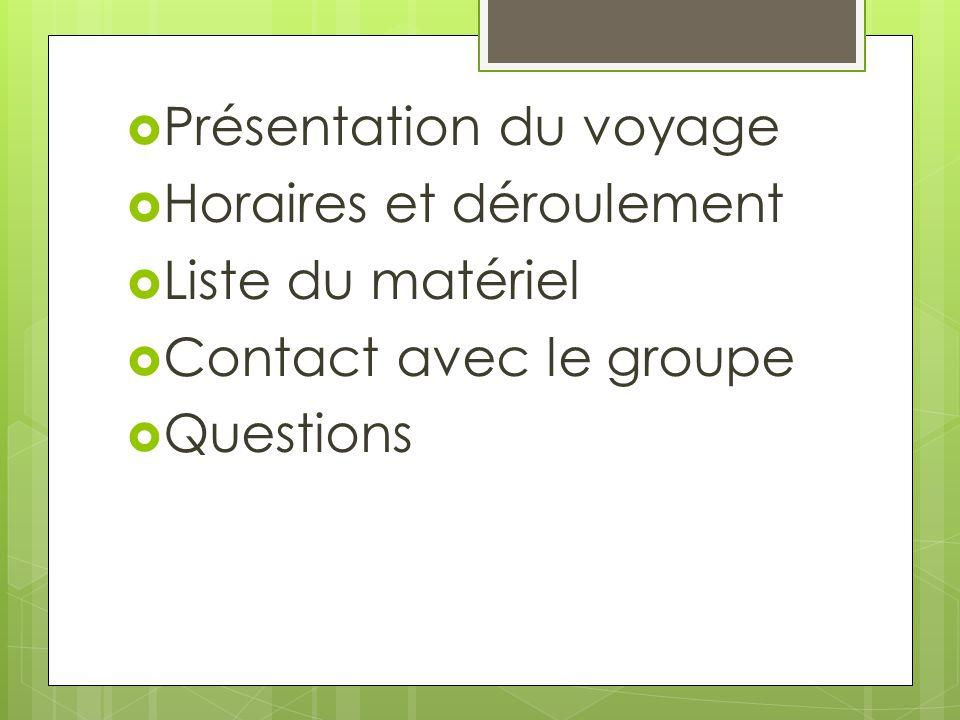  Présentation du voyage  Horaires et déroulement  Liste du matériel  Contact avec le groupe  Questions