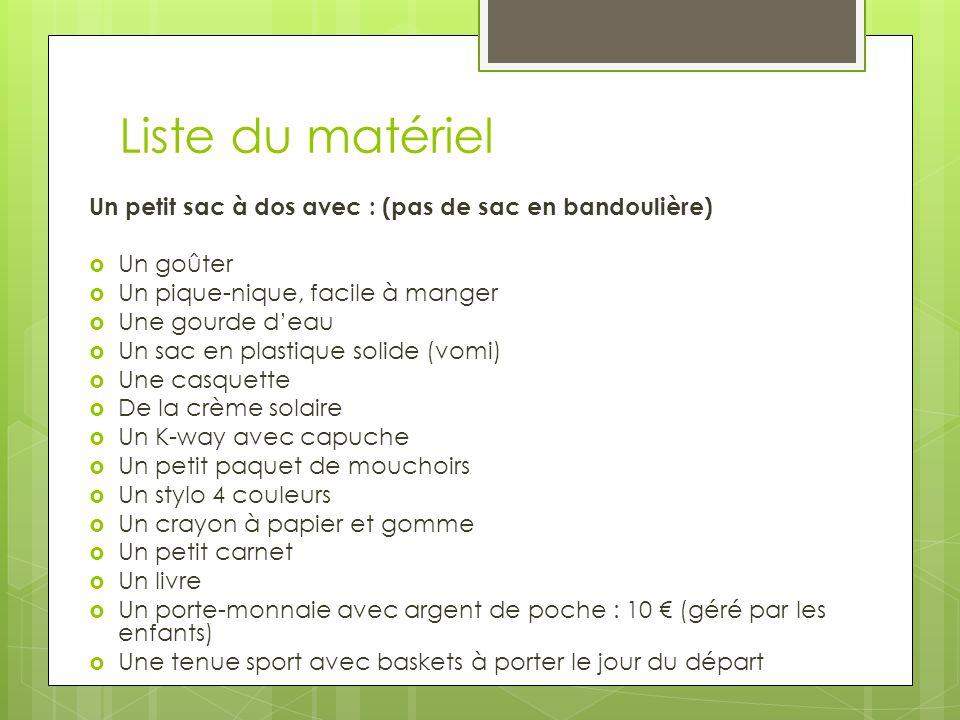 Liste du matériel Un petit sac à dos avec : (pas de sac en bandoulière)  Un goûter  Un pique-nique, facile à manger  Une gourde d'eau  Un sac en p