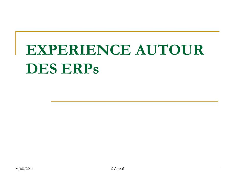19/08/2014 S.Gayral 22 Les ERPs: Inconvénients En général les projets ERP sont en retard, dépassent leur budget prévisionnel Difficultés rencontrées:  manque d adhésion des utilisateurs  manque d expertise ERP en interne