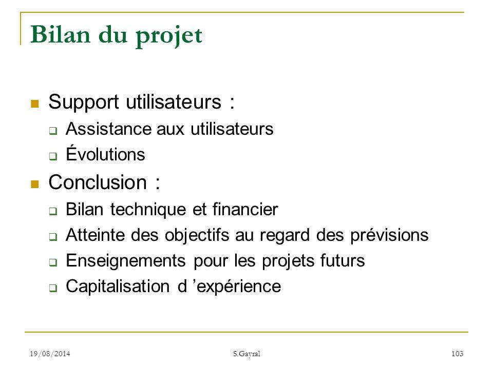 19/08/2014 S.Gayral 103 Support utilisateurs :  Assistance aux utilisateurs  Évolutions Conclusion :  Bilan technique et financier  Atteinte des o