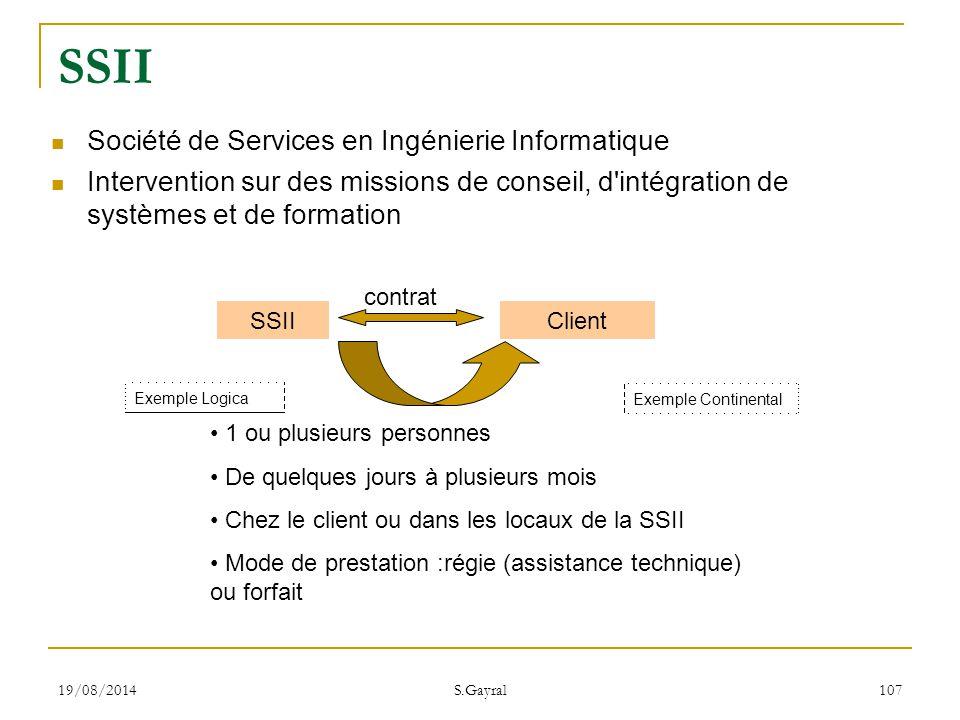 19/08/2014 S.Gayral 107 Société de Services en Ingénierie Informatique Intervention sur des missions de conseil, d'intégration de systèmes et de forma