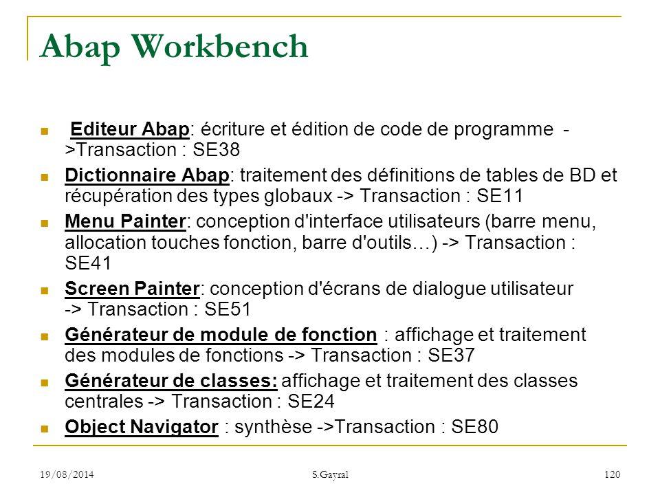 19/08/2014 S.Gayral 120 Abap Workbench Editeur Abap: écriture et édition de code de programme - >Transaction : SE38 Dictionnaire Abap: traitement des