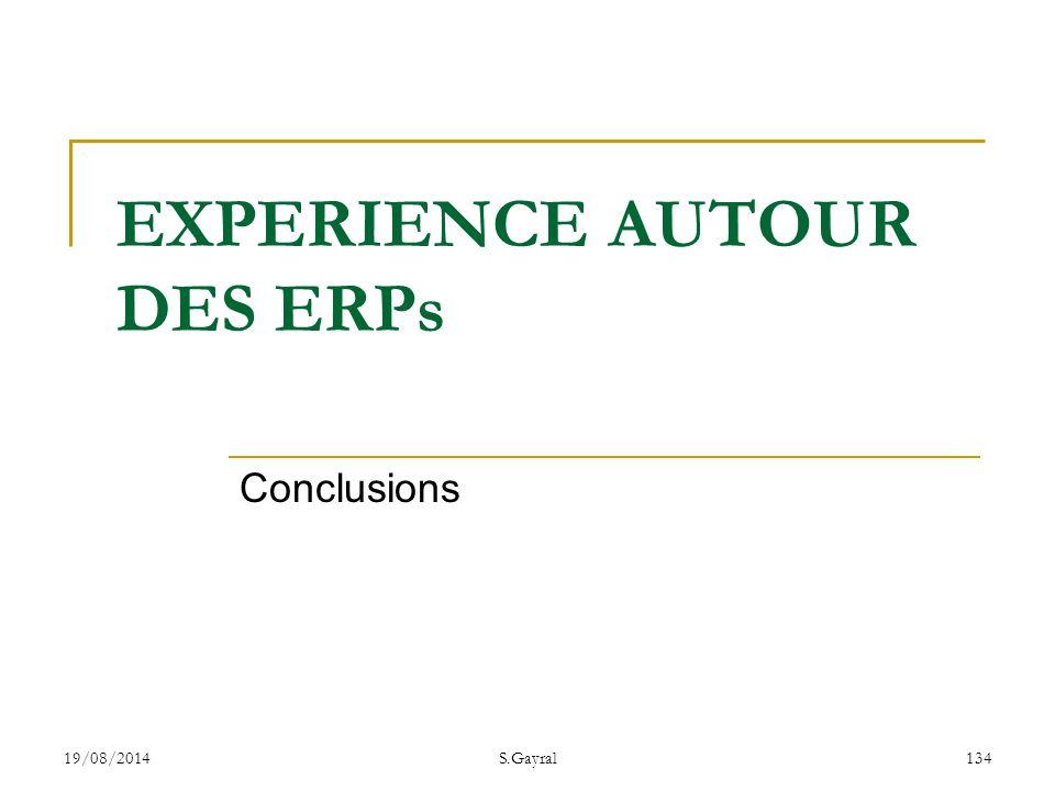 19/08/2014S.Gayral134 Conclusions EXPERIENCE AUTOUR DES ERPs
