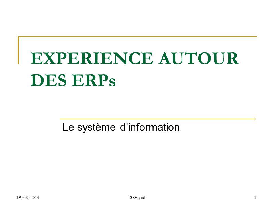 19/08/2014S.Gayral15 Le système d'information EXPERIENCE AUTOUR DES ERPs