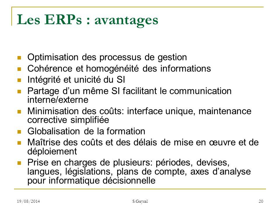 19/08/2014 S.Gayral 20 Optimisation des processus de gestion Cohérence et homogénéité des informations Intégrité et unicité du SI Partage d'un même SI