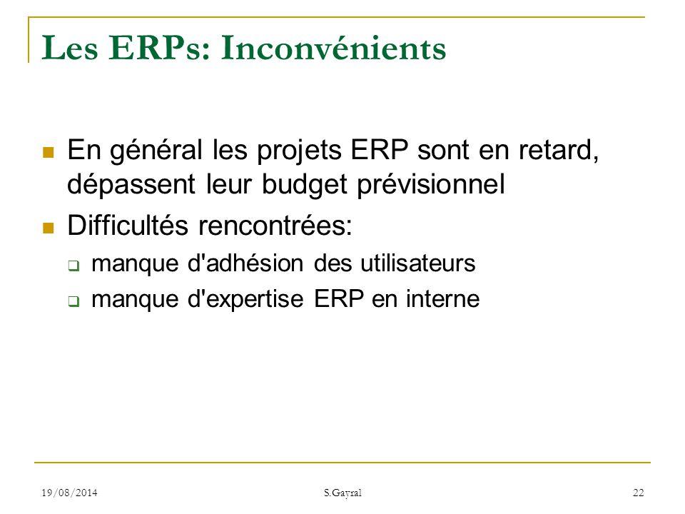 19/08/2014 S.Gayral 22 Les ERPs: Inconvénients En général les projets ERP sont en retard, dépassent leur budget prévisionnel Difficultés rencontrées: