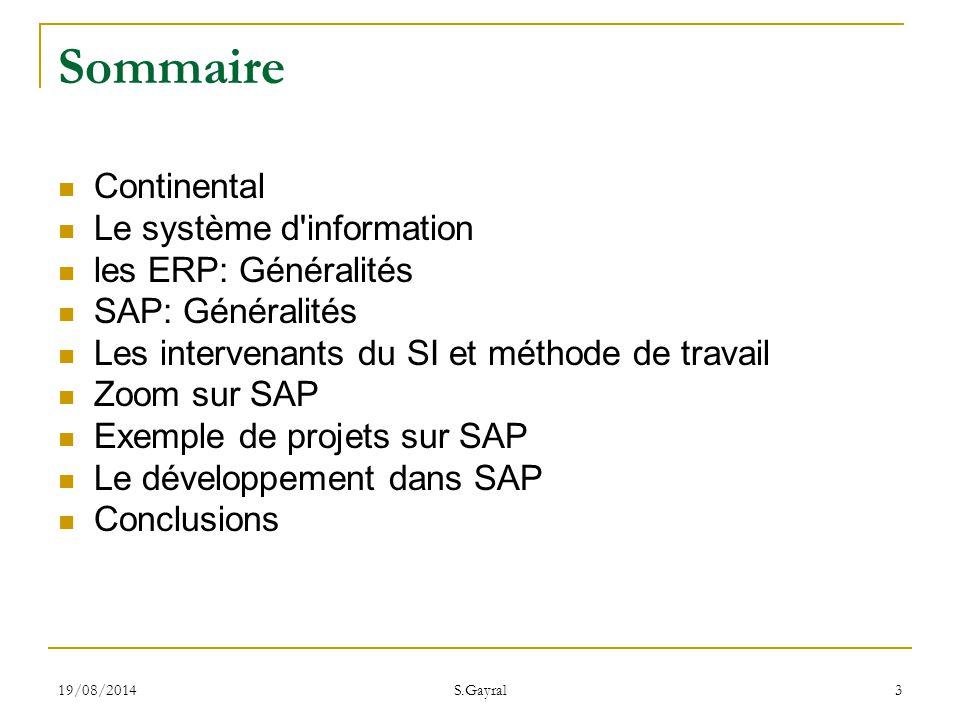 19/08/2014 S.Gayral 3 Sommaire Continental Le système d'information les ERP: Généralités SAP: Généralités Les intervenants du SI et méthode de travail