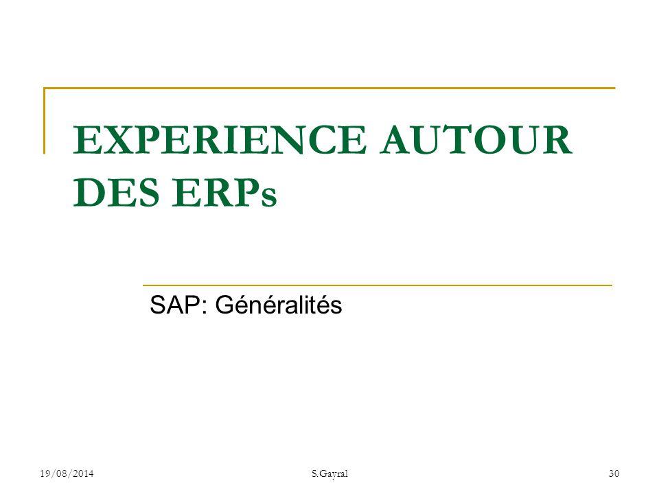 19/08/2014S.Gayral30 SAP: Généralités EXPERIENCE AUTOUR DES ERPs