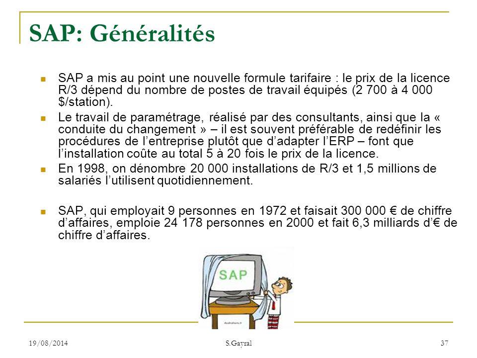 19/08/2014 S.Gayral 37 SAP: Généralités SAP a mis au point une nouvelle formule tarifaire : le prix de la licence R/3 dépend du nombre de postes de tr