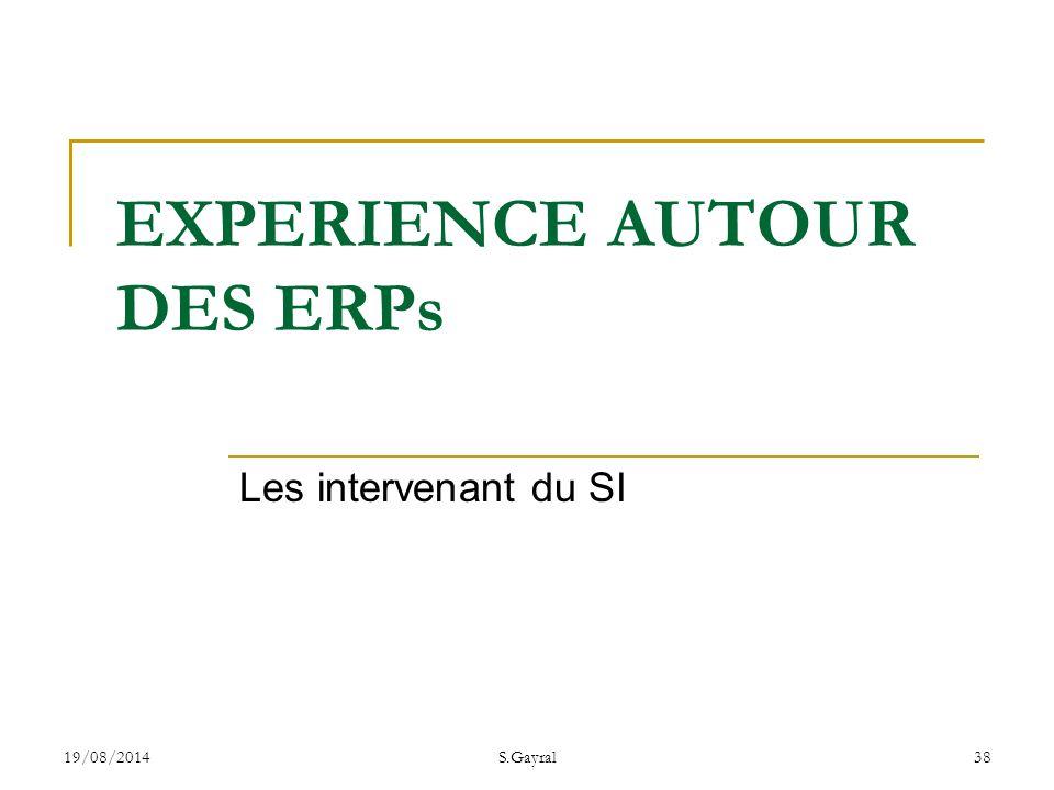 19/08/2014S.Gayral38 Les intervenant du SI EXPERIENCE AUTOUR DES ERPs