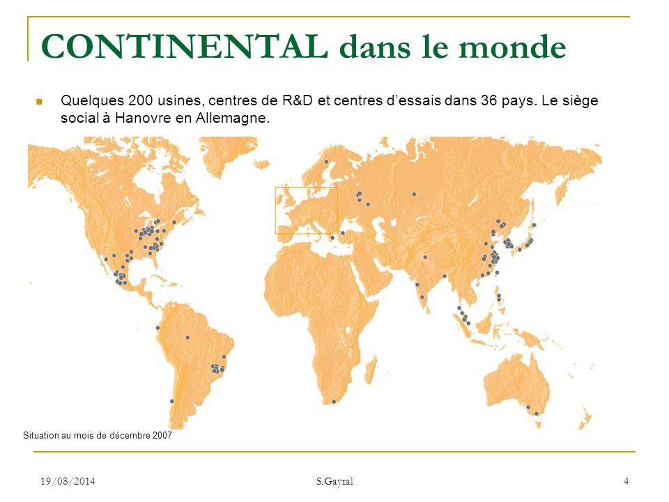 19/08/2014 S.Gayral 4 Situation au mois de décembre 2007 CONTINENTAL dans le monde Quelques 200 usines, centres de R&D et centres d'essais dans 36 pay