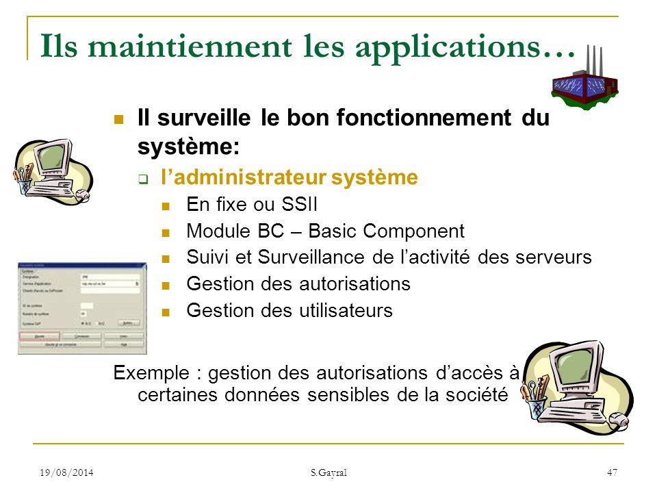19/08/2014 S.Gayral 47 Ils maintiennent les applications… Il surveille le bon fonctionnement du système:  l'administrateur système En fixe ou SSII Mo
