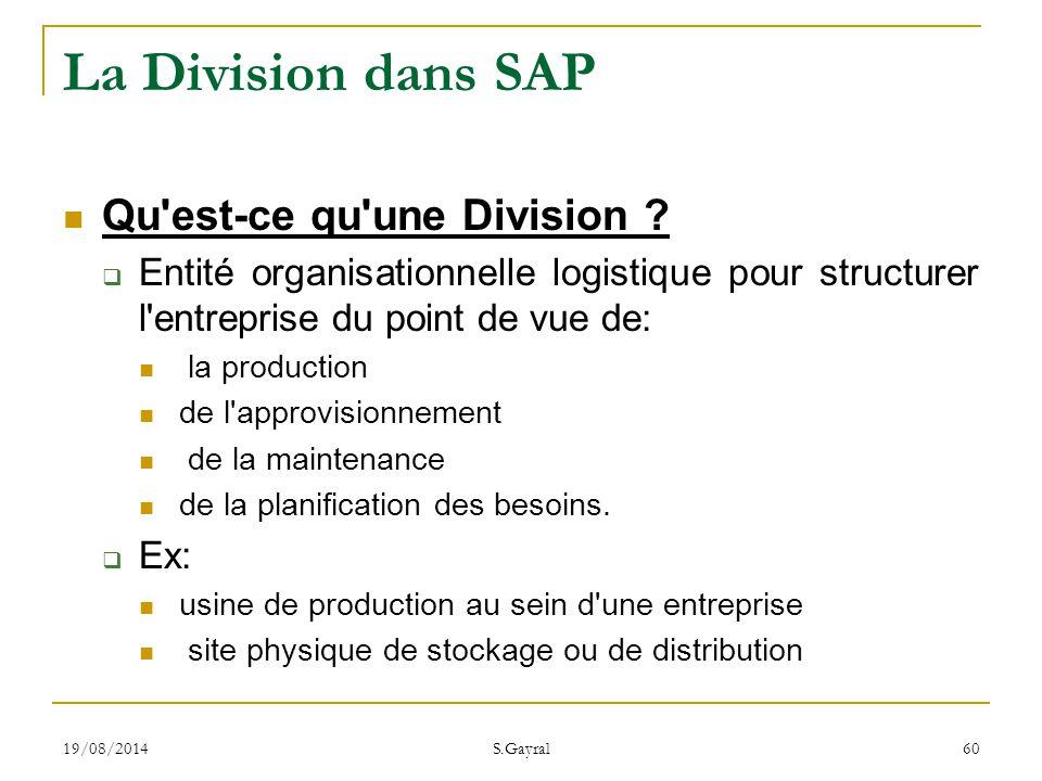 19/08/2014 S.Gayral 60 La Division dans SAP Qu'est-ce qu'une Division ?  Entité organisationnelle logistique pour structurer l'entreprise du point de