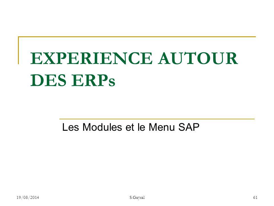 19/08/2014S.Gayral61 Les Modules et le Menu SAP EXPERIENCE AUTOUR DES ERPs