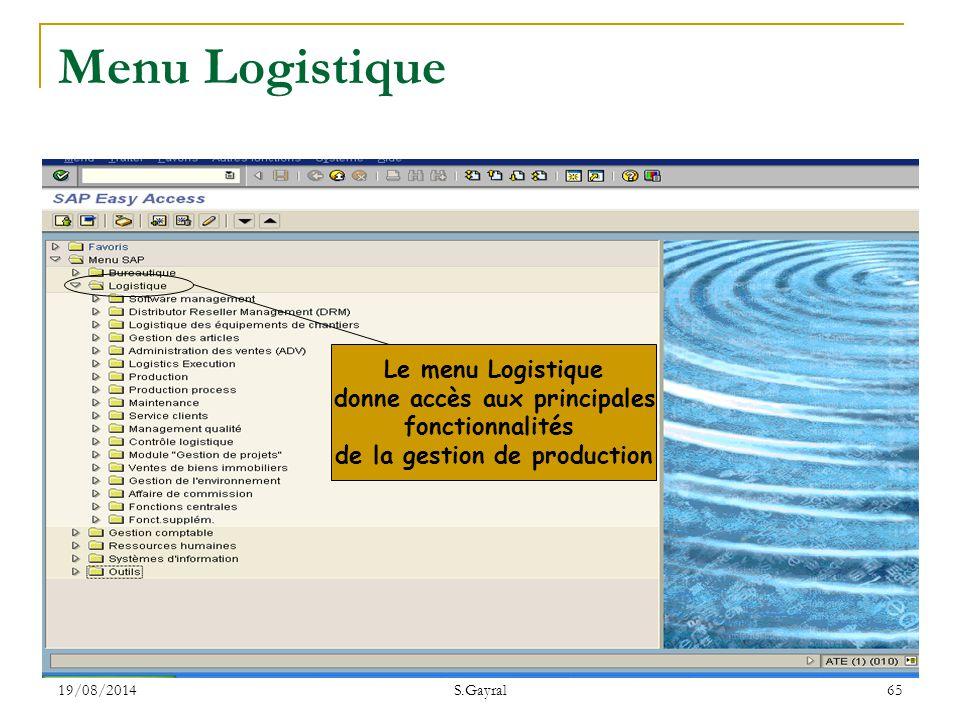 19/08/2014 S.Gayral 65 Le menu Logistique donne accès aux principales fonctionnalités de la gestion de production Menu Logistique