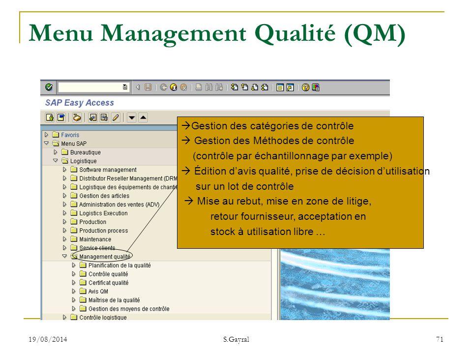 19/08/2014 S.Gayral 71  Gestion des catégories de contrôle  Gestion des Méthodes de contrôle (contrôle par échantillonnage par exemple)  Édition d'