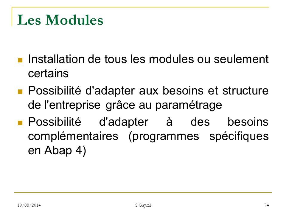 19/08/2014 S.Gayral 74 Les Modules Installation de tous les modules ou seulement certains Possibilité d'adapter aux besoins et structure de l'entrepri