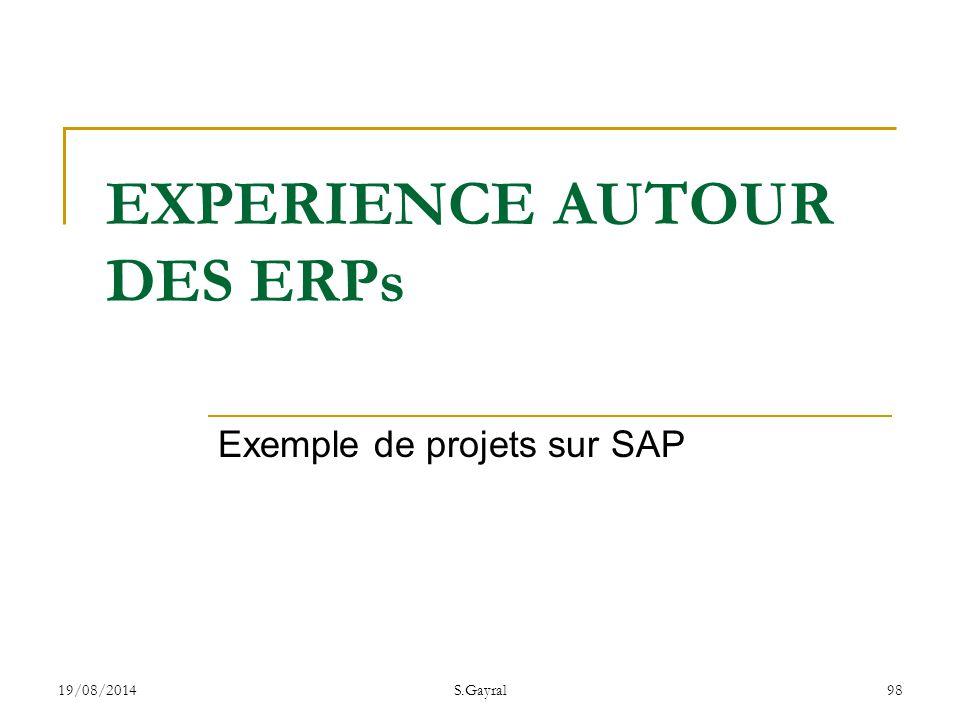 19/08/2014S.Gayral98 Exemple de projets sur SAP EXPERIENCE AUTOUR DES ERPs