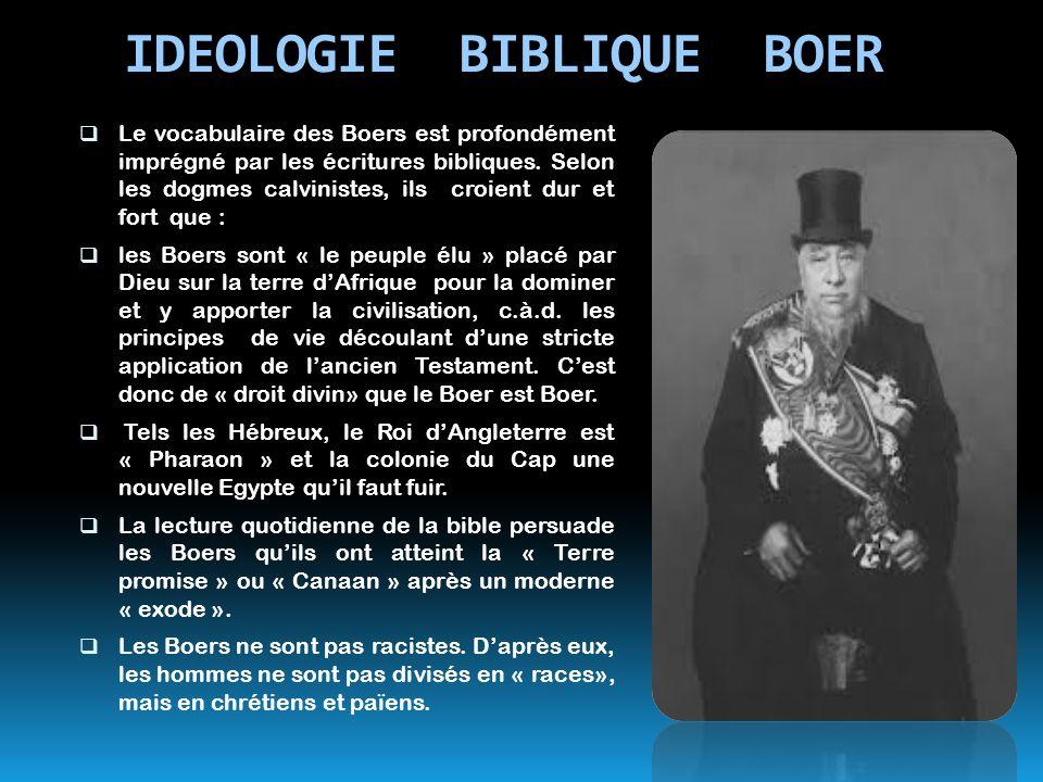 IDEOLOGIE BIBLIQUE BOER  Le vocabulaire des Boers est profondément imprégné par les écritures bibliques. Selon les dogmes calvinistes, ils croient du