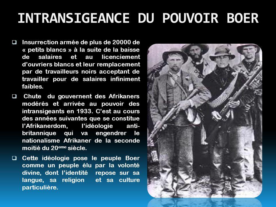 INTRANSIGEANCE DU POUVOIR BOER  Insurrection armée de plus de 20000 de « petits blancs » à la suite de la baisse de salaires et au licenciement d'ouv