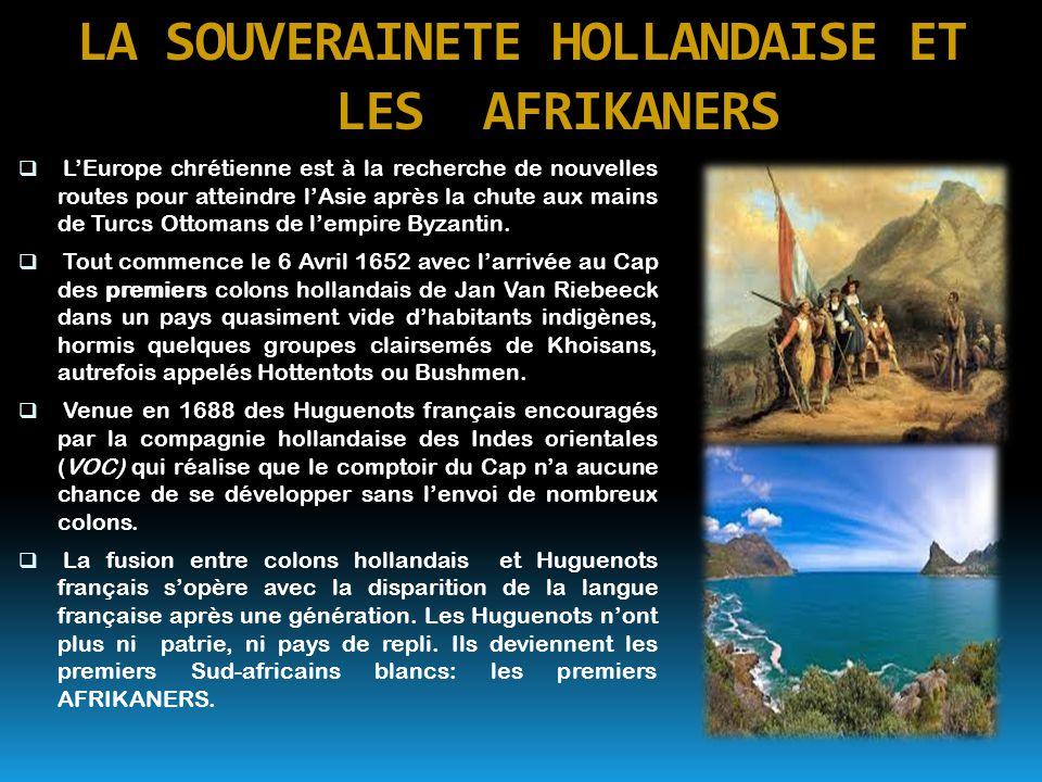 LA SOUVERAINETE HOLLANDAISE ET LES AFRIKANERS  L'Europe chrétienne est à la recherche de nouvelles routes pour atteindre l'Asie après la chute aux ma