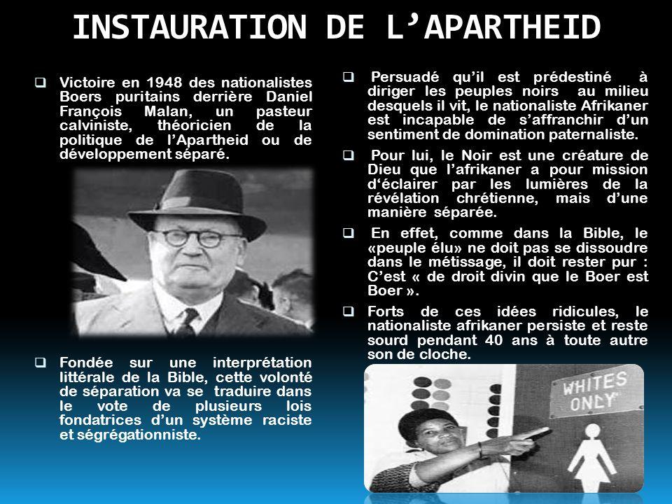 INSTAURATION DE L'APARTHEID  Victoire en 1948 des nationalistes Boers puritains derrière Daniel François Malan, un pasteur calviniste, théoricien de