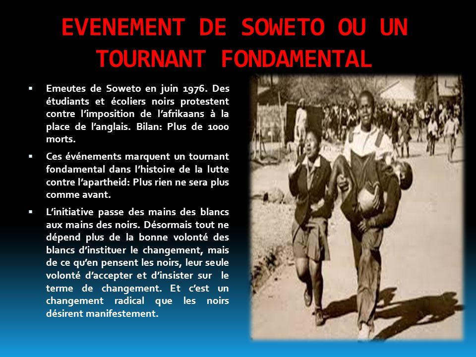 EVENEMENT DE SOWETO OU UN TOURNANT FONDAMENTAL  Emeutes de Soweto en juin 1976. Des étudiants et écoliers noirs protestent contre l'imposition de l'a