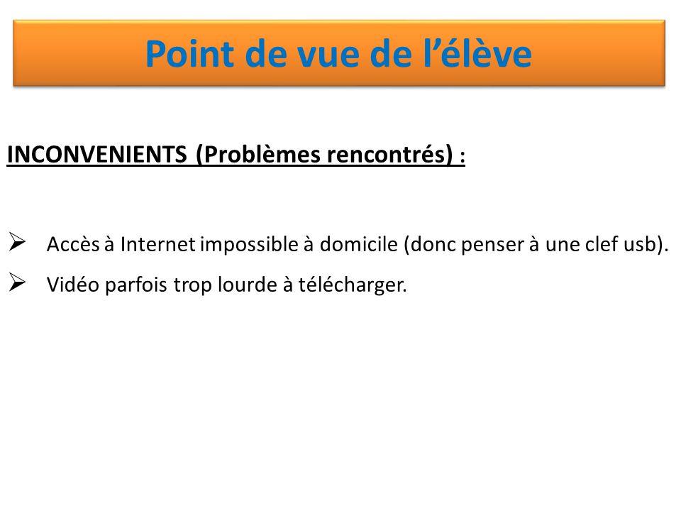 INCONVENIENTS (Problèmes rencontrés) :  Accès à Internet impossible à domicile (donc penser à une clef usb).  Vidéo parfois trop lourde à télécharge