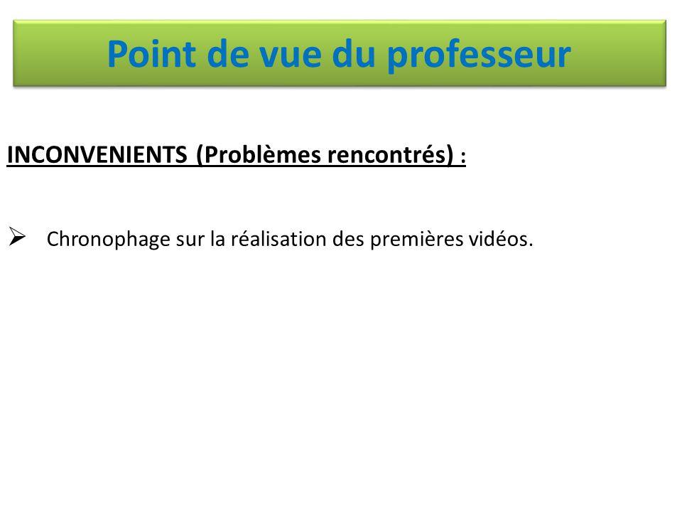 INCONVENIENTS (Problèmes rencontrés) :  Chronophage sur la réalisation des premières vidéos. Point de vue du professeur