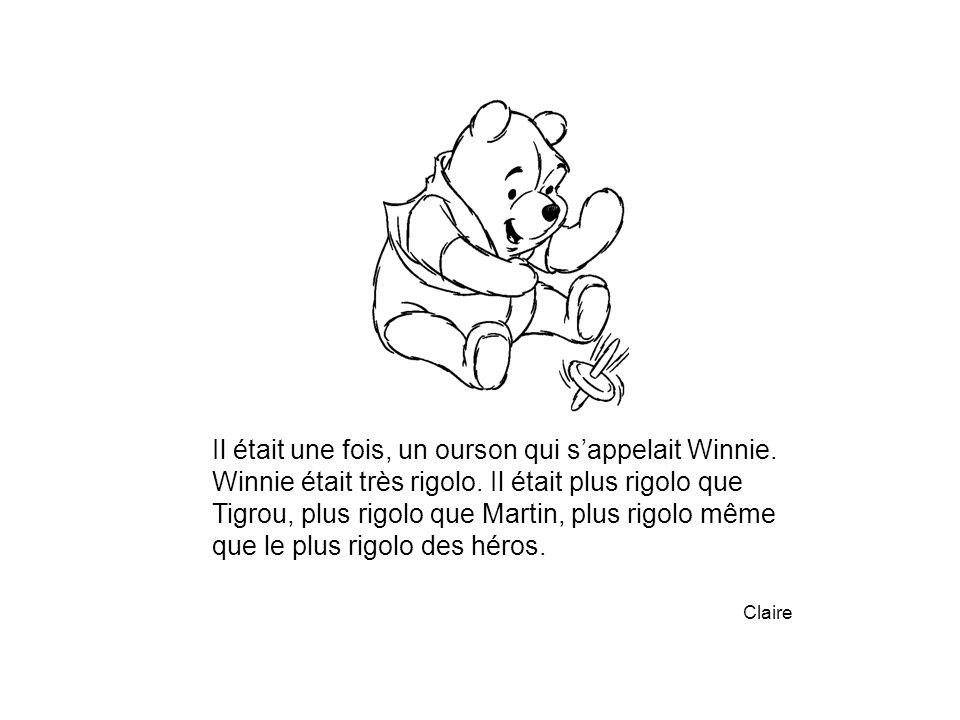 Il était une fois, un ourson qui s'appelait Winnie. Winnie était très rigolo. Il était plus rigolo que Tigrou, plus rigolo que Martin, plus rigolo mêm
