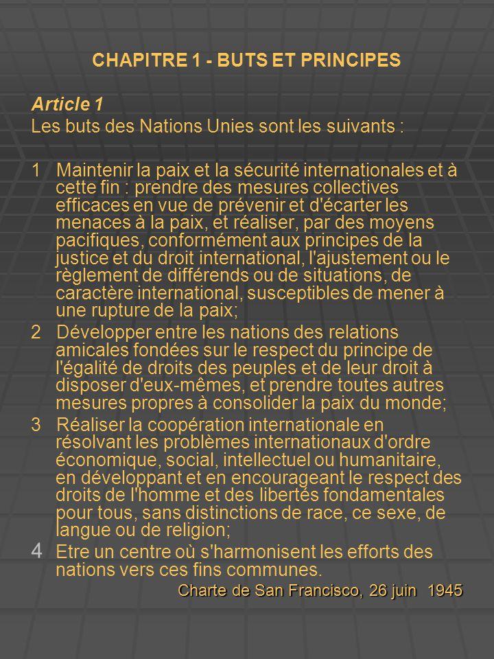 CHAPITRE 1 - BUTS ET PRINCIPES Article 1 Les buts des Nations Unies sont les suivants : 1 Maintenir la paix et la sécurité internationales et à cette