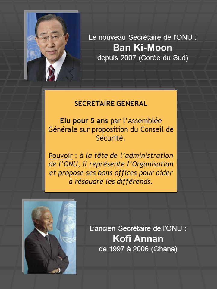 SECRETAIRE GENERAL Elu pour 5 ans par l'Assemblée Générale sur proposition du Conseil de Sécurité. Pouvoir : à la tête de l'administration de l'ONU, i