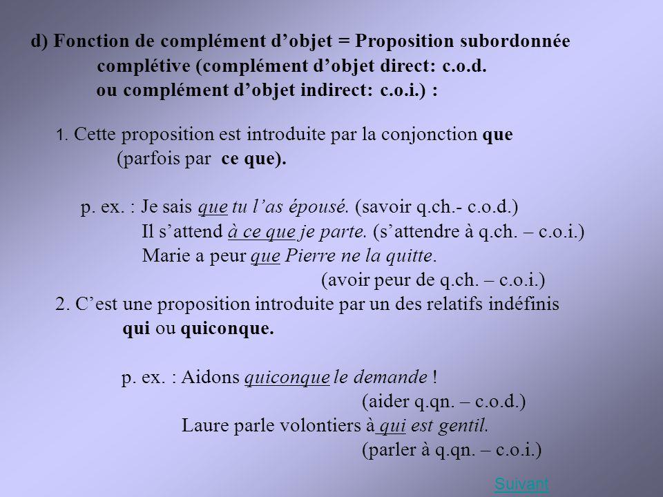 d) Fonction de complément d'objet = Proposition subordonnée complétive (complément d'objet direct: c.o.d. ou complément d'objet indirect: c.o.i.) : 1.