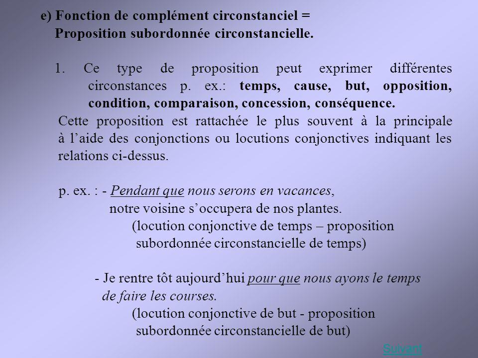 e) Fonction de complément circonstanciel = Proposition subordonnée circonstancielle. 1. Ce type de proposition peut exprimer différentes circonstances
