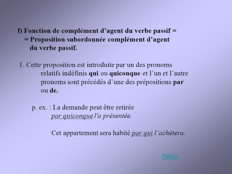 f) Fonction de complément d'agent du verbe passif = = Proposition subordonnée complément d'agent du verbe passif. 1. Cette proposition est introduite