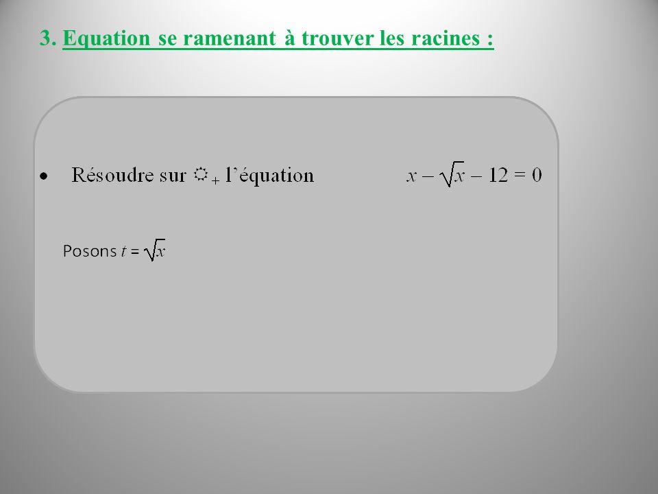 3. Equation se ramenant à trouver les racines :