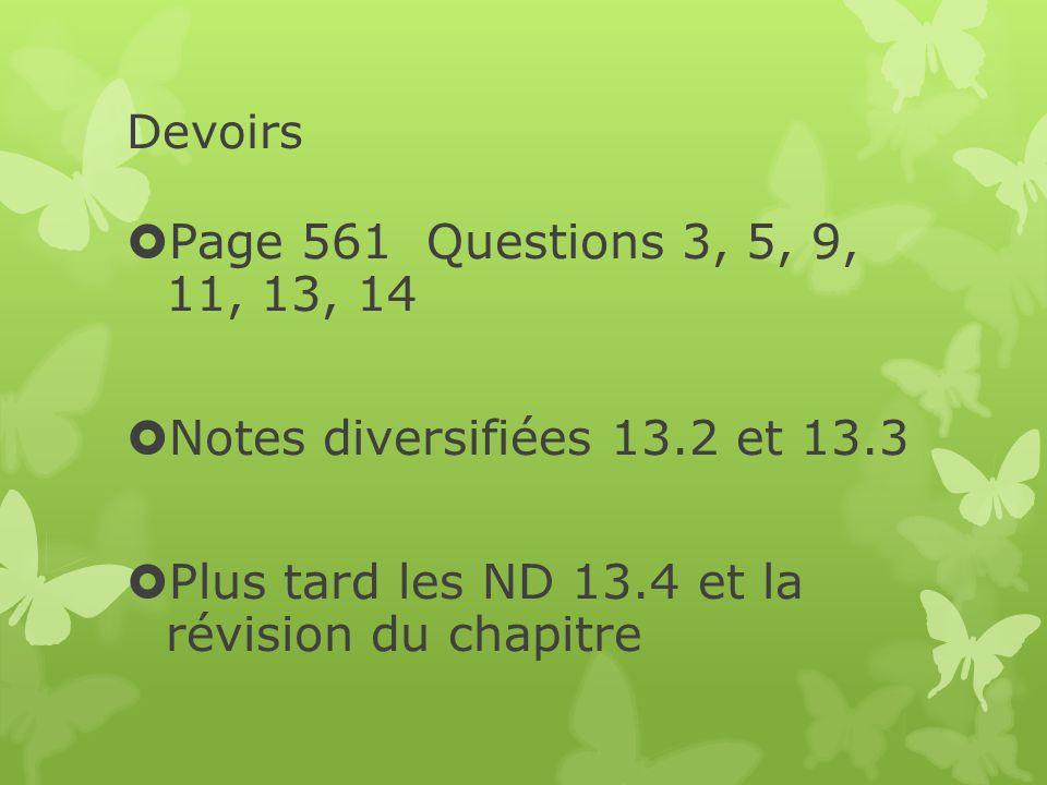 Devoirs  Page 561 Questions 3, 5, 9, 11, 13, 14  Notes diversifiées 13.2 et 13.3  Plus tard les ND 13.4 et la révision du chapitre
