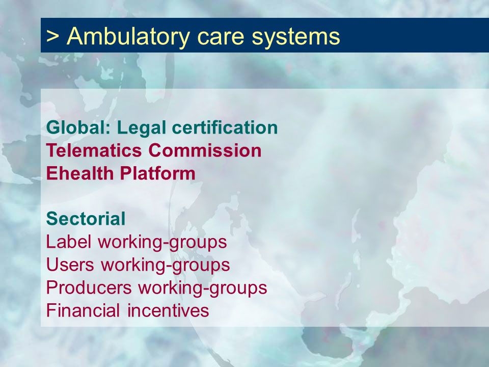 Global: Legal certification Telematics Commission Ehealth Platform Sectorial Label working-groups Users working-groups Producers working-groups Financial incentives > Ambulatory care systems