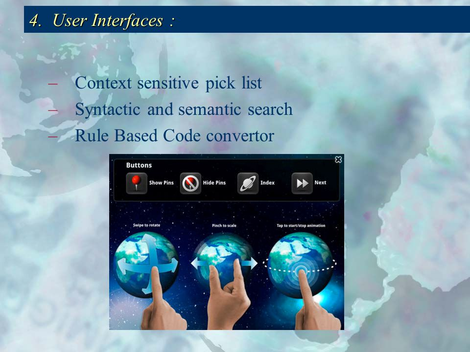 –Context sensitive pick list –Syntactic and semantic search –Rule Based Code convertor 4.