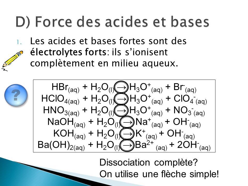 1. Les acides et bases fortes sont des électrolytes forts: ils s'ionisent complètement en milieu aqueux. HBr (aq) + H 2 O (l) → H 3 O + (aq) + Br - (a
