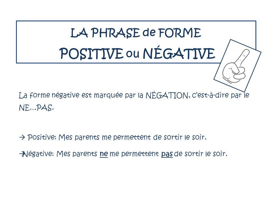 LA PHRASE de FORME POSITIVE ou NÉGATIVE La forme négative est marquée par la NÉGATION, c'est-à-dire par le NE…PAS.