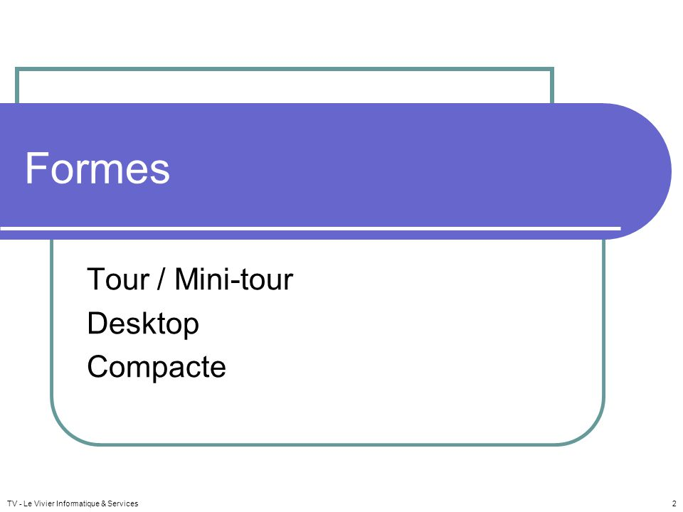 TV - Le Vivier Informatique & Services 2 Formes Tour / Mini-tour Desktop Compacte