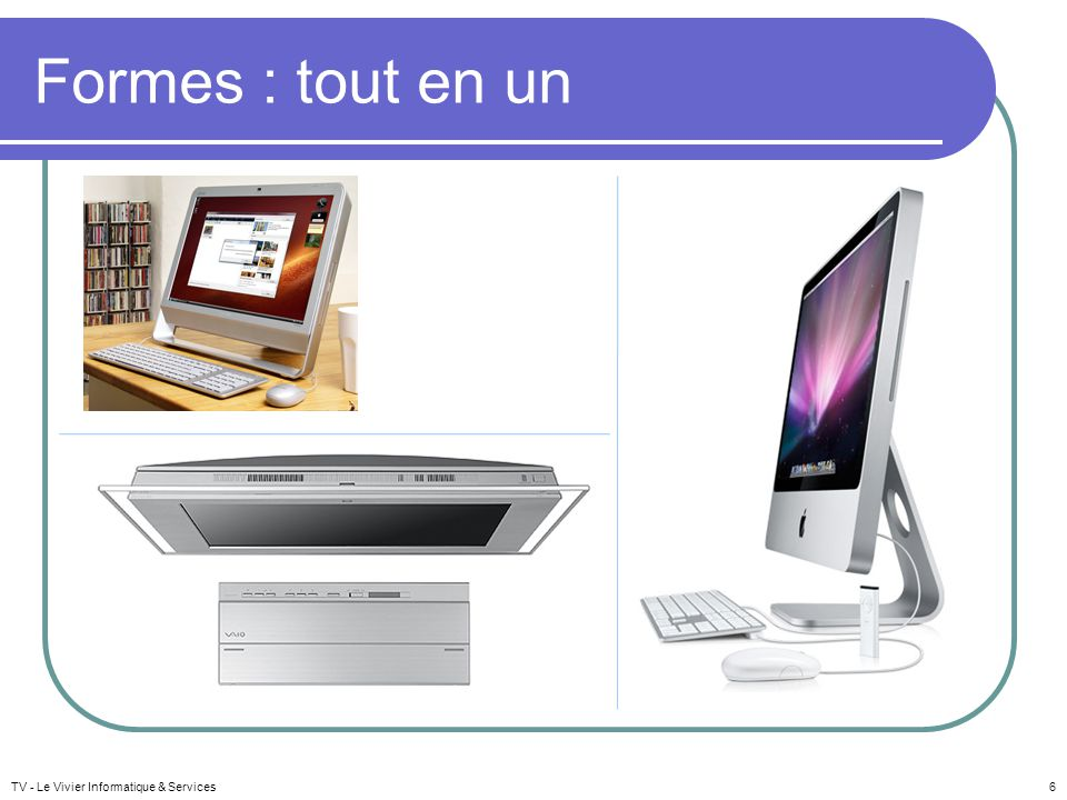 TV - Le Vivier Informatique & Services6 Formes : tout en un