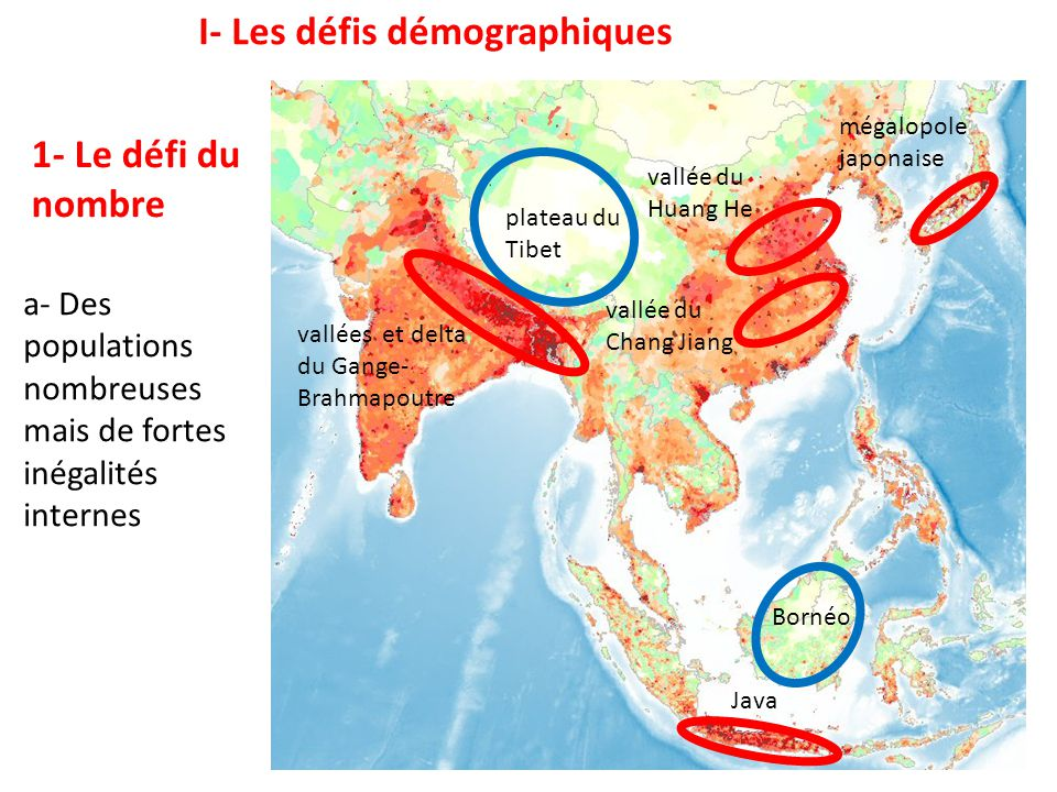 vallées et delta du Gange- Brahmapoutre vallée du Huang He vallée du Chang Jiang mégalopole japonaise plateau du Tibet Java Bornéo I- Les défis démographiques 1- Le défi du nombre a- Des populations nombreuses mais de fortes inégalités internes