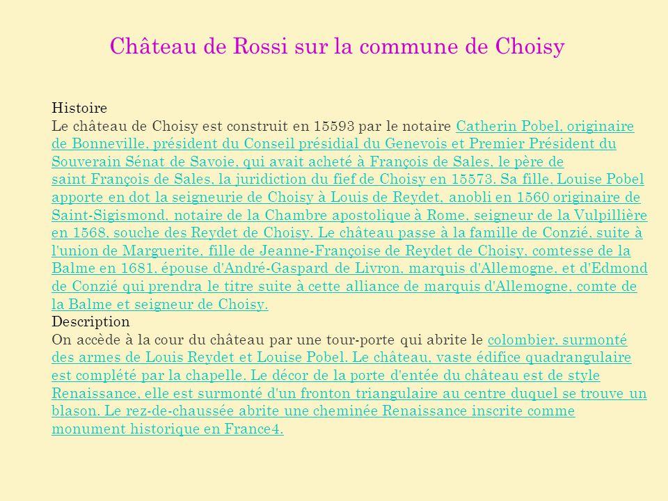Château de Rossi sur la commune de Choisy Histoire Le château de Choisy est construit en 15593 par le notaire Catherin Pobel, originaire de Bonneville