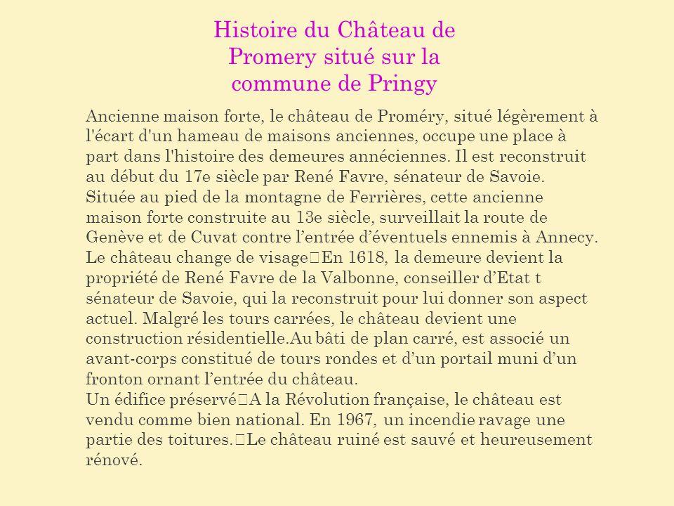 Histoire du Château de Promery situé sur la commune de Pringy Ancienne maison forte, le château de Proméry, situé légèrement à l'écart d'un hameau de