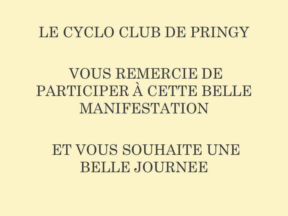 LE CYCLO CLUB DE PRINGY VOUS REMERCIE DE PARTICIPER À CETTE BELLE MANIFESTATION ET VOUS SOUHAITE UNE BELLE JOURNEE